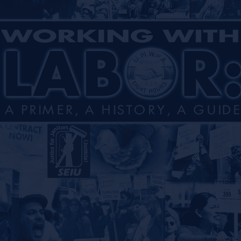 Working with labor: A primer, A history, A guide -