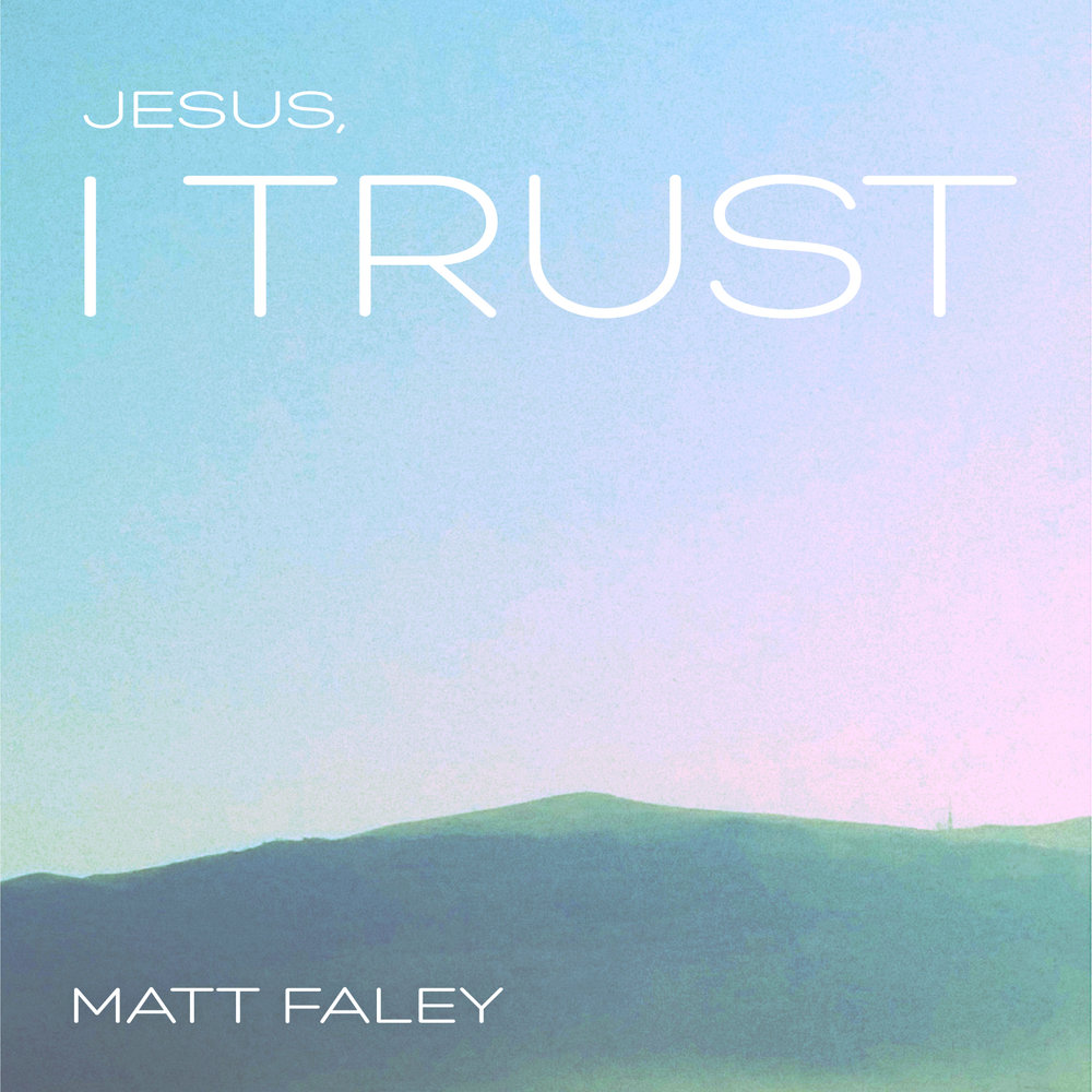 Jesus I Trust by Matt Faley