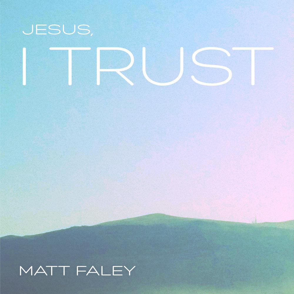 Jesus I Trust by Matt Faley