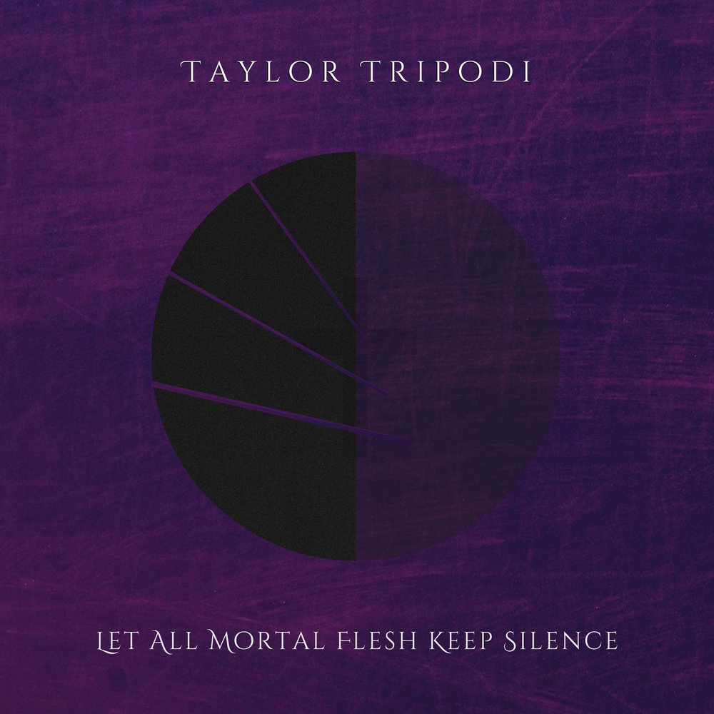Let All Mortal Flesh Keep Silence by Taylor Tripodi