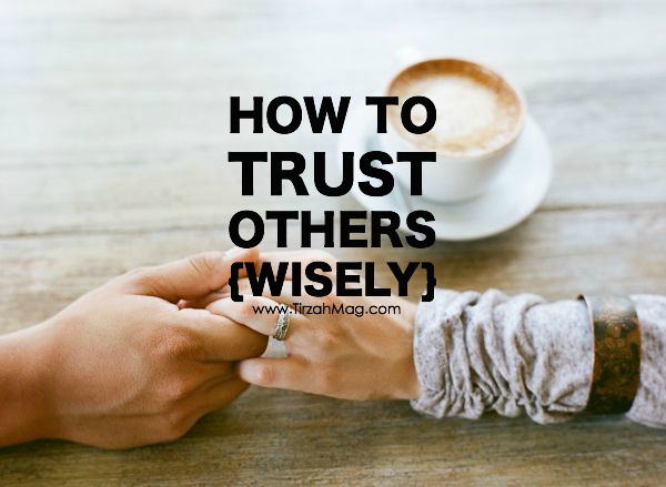 How do we walk wisely in a truly daring amount of trust via Tirzah Magazine