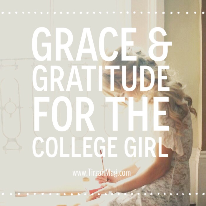 Grace and Gratitude for the College Girl via Tirzah Magazine
