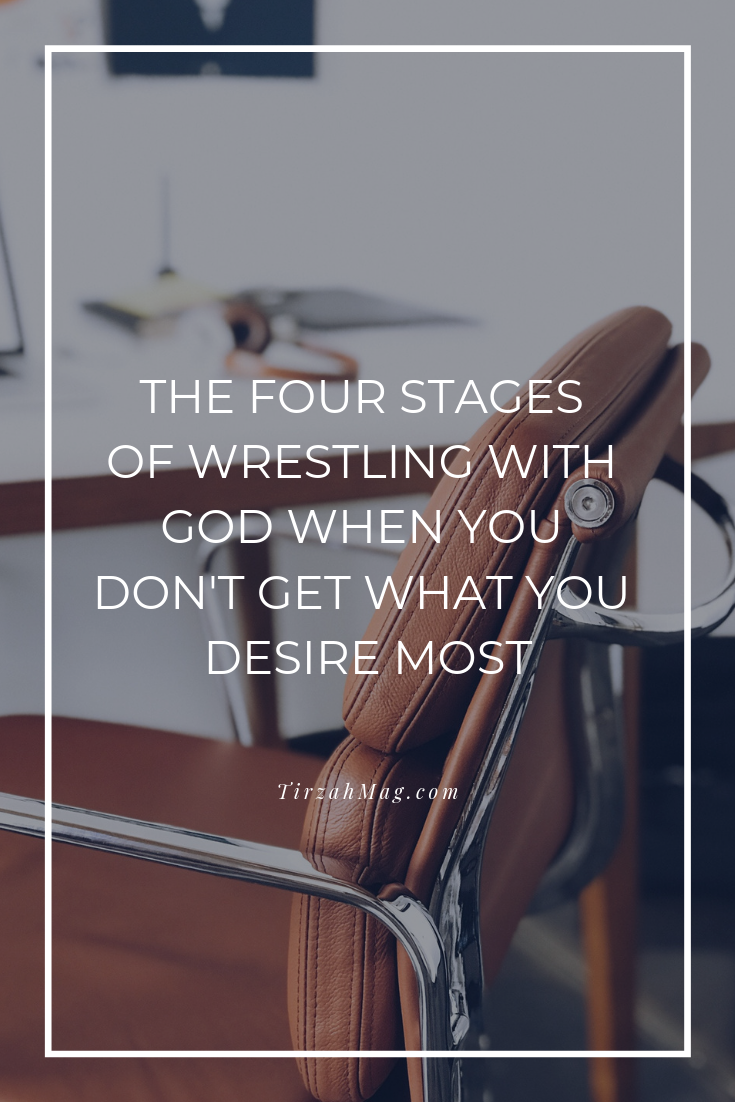 The Four Stages Of Wrestling With God When You Don't Get What You Desire Most.png