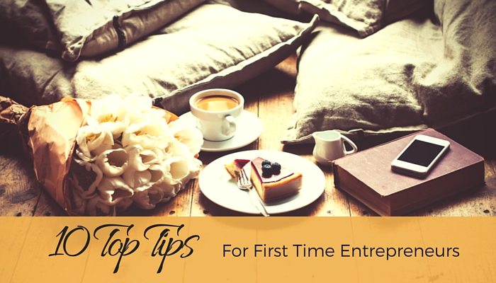 10 Top Tips For First Time Entrepreneurs