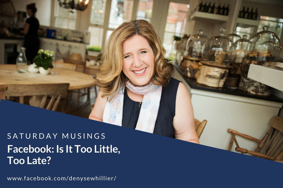 Saturday Musings With Denyse Whillier | Facebook: Is It Too Little Too Late?
