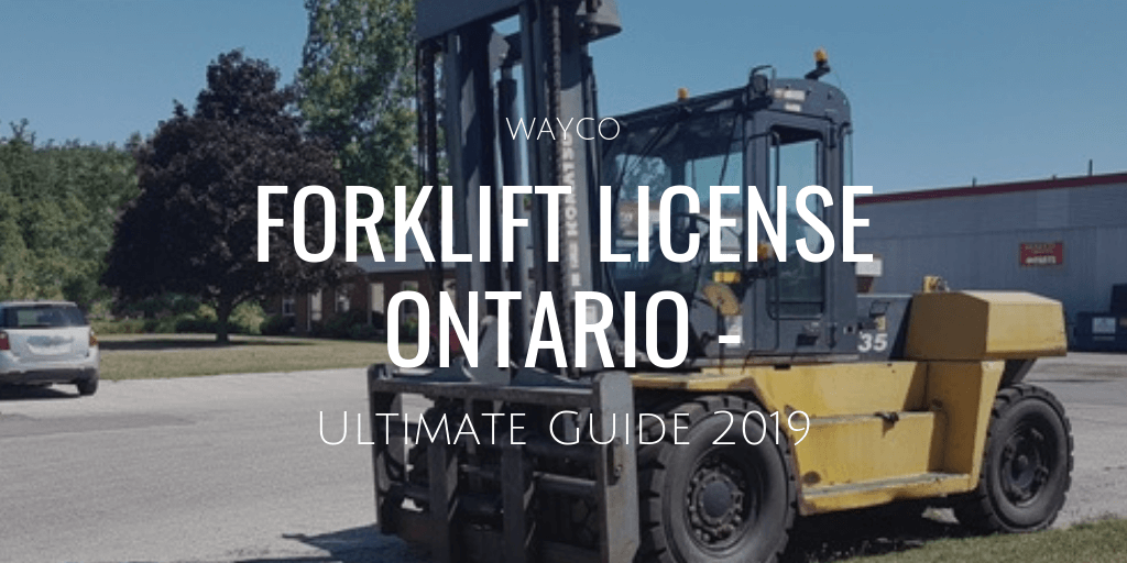 Forklift License Ontario - Ultimate Guide 2019