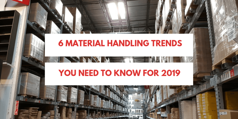 6 Material Handling Trends You Need To Know For 2019