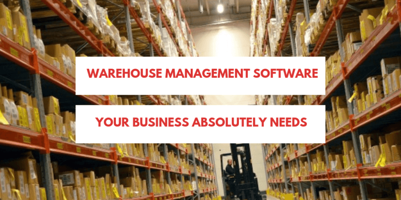 Warehouse Management Software Your Business Absolutely Needs