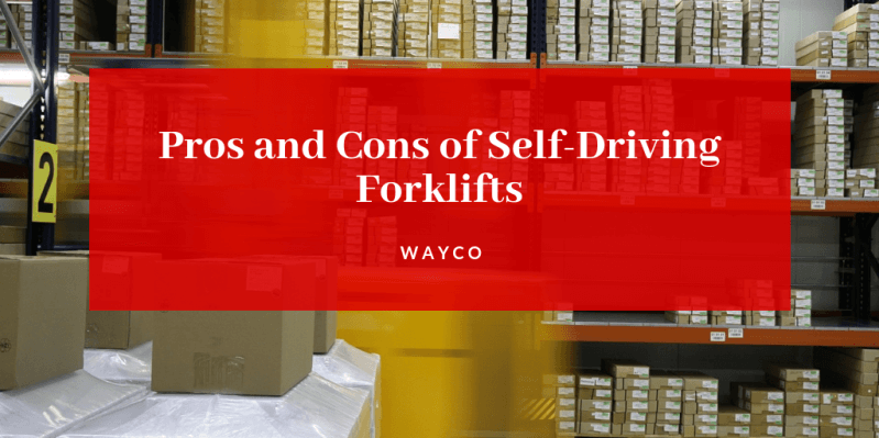 Pros and Cons of Self-Driving Forklifts.png