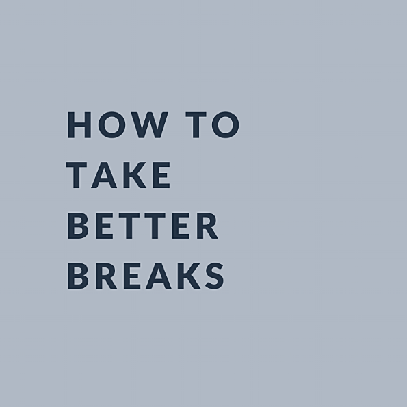 How to take better breaks.png