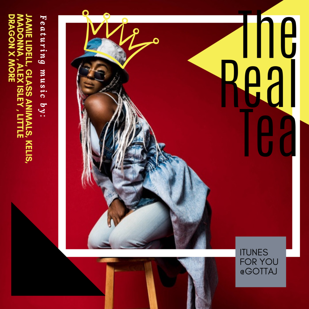 THE REAL TEA. - FEATURED MUSIC BY JAMIE LIDELL, GLASS ANIMALS, KELIS, MADONNA, ALEX ISLEY, LITTLE DRAGON, AND MORE,,