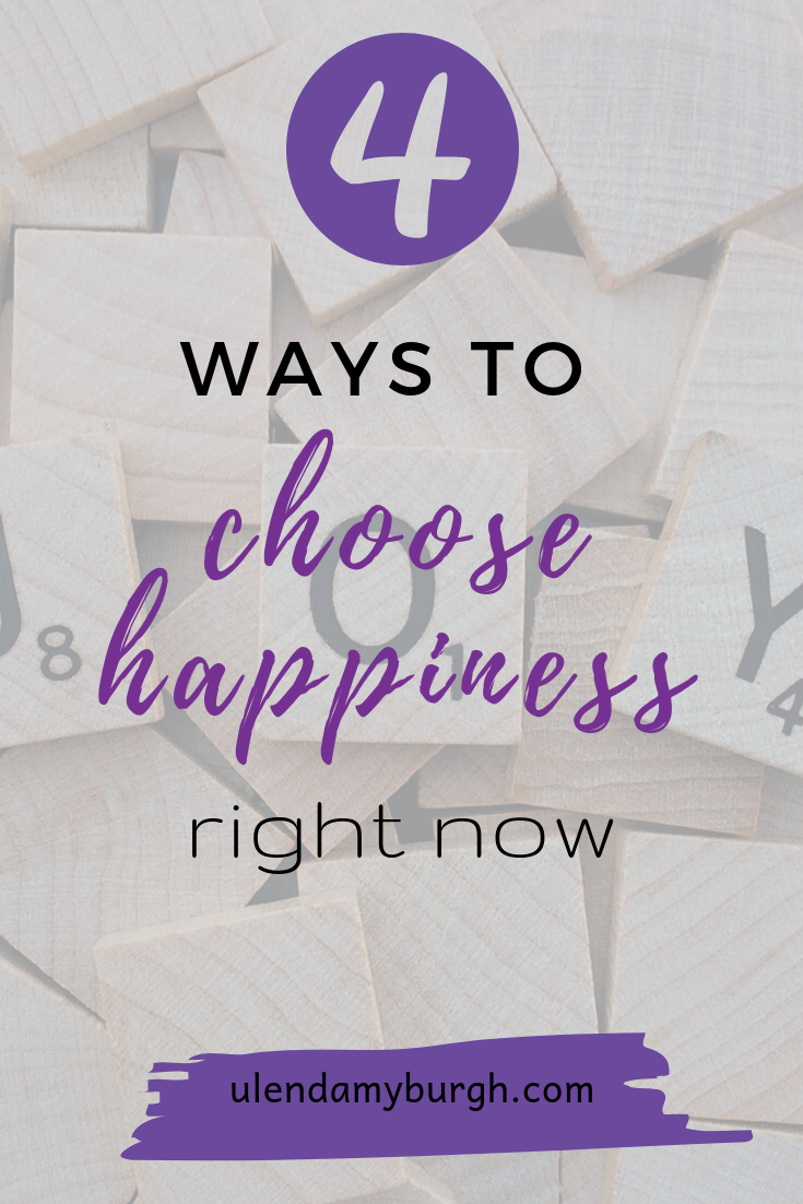 4 Ways to choose happiness right now.png