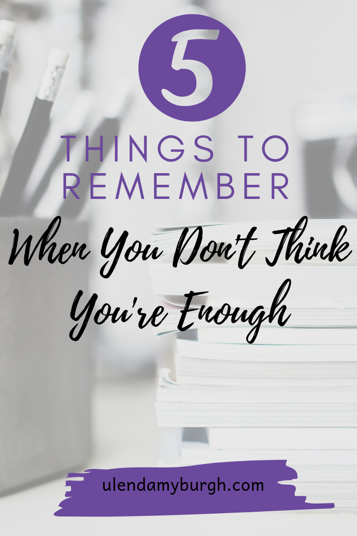 5 Things to remember when you dont think youre enough.png