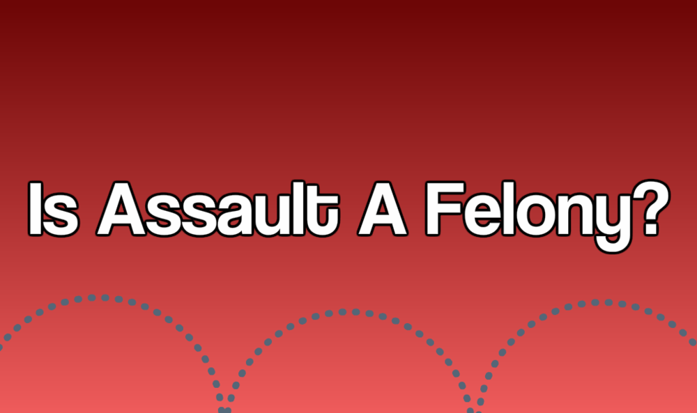 Is Assault a Felony?