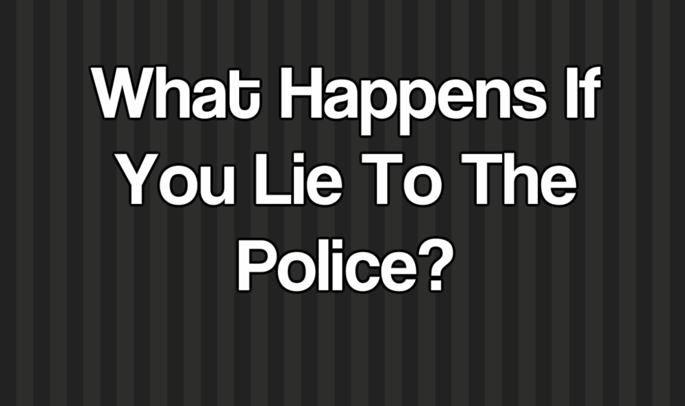 what happens if you lie to the police