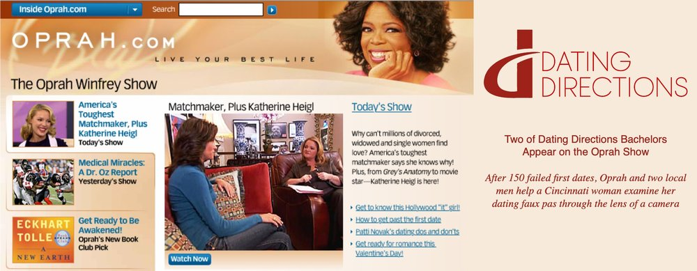 "No stone will be left unturned as Oprah and crew dive in to diagnose the dating ailments of a Cincinnati woman who allegedly cannot make it past the first date. Thanks to the help of local match-making company, Dating Directions, two Columbus ""catches"" were volunteered to film a date with the woman to help diagnose her dating disorders.   Watch Oprah Video"