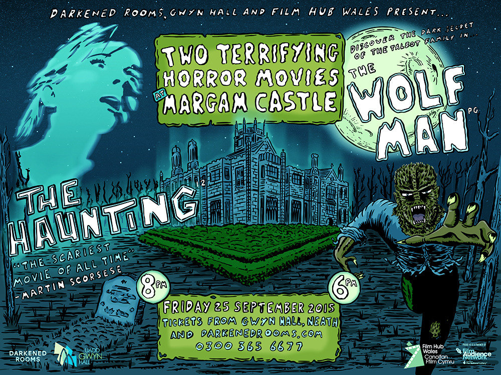 Darkened Rooms, Gwyn Hall and Film Hub Wales present  SCARY MOVIES AT MARGAM CASTLE  Friday 25th September 2015  6pm:  THE WOLF MAN  (1941) (PG)   8pm:  THE HAUNTING  (1963) (12A)  Tickets are available from Gwyn Hall, Neath - buy yours  here  or call 0300 365 6677. Double feature discount available!  Poster by  Croatoan Design .