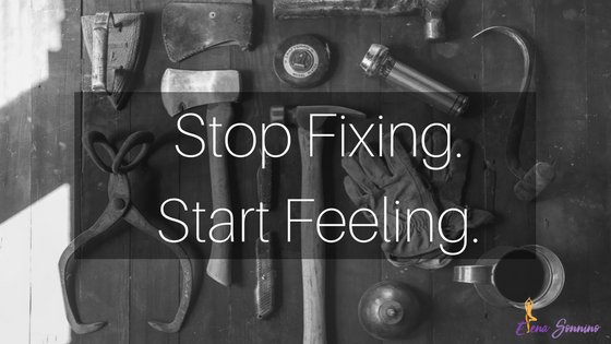 Stop-Fixing-Start-Feeling.png