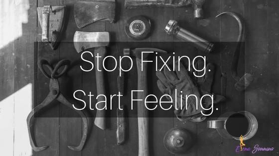 Stop-Fixing-Start-Feeling.png