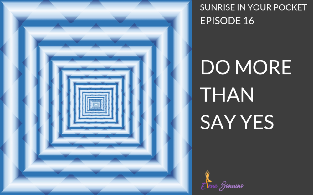 Do More Than Say Yes | Episode 16 Sunrise in Your Pocket