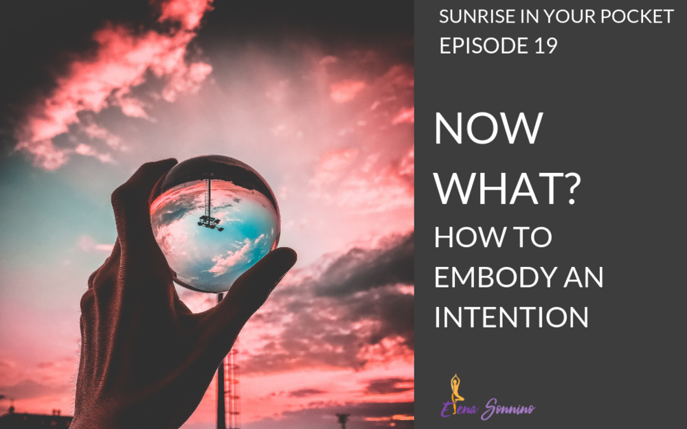 How to Embody Your Intention | Sunrise in Your Pocket