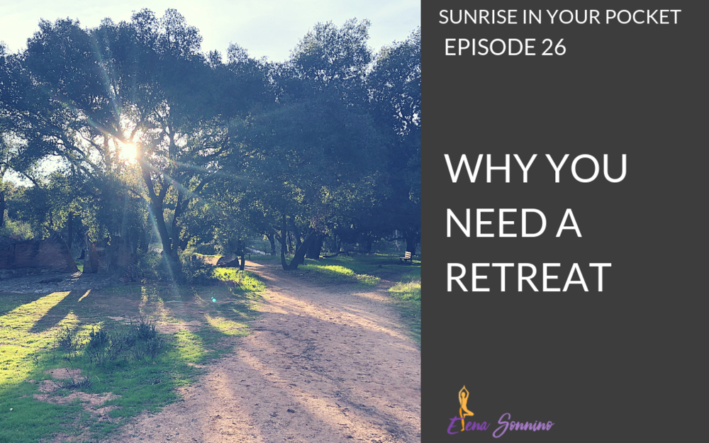 EP 26 sunrise in your pocket why you need a retreat