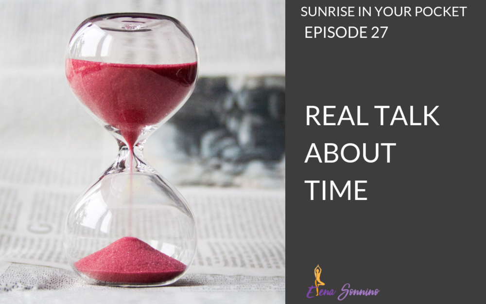 EP 27 sunrise in your pocket real talk about time