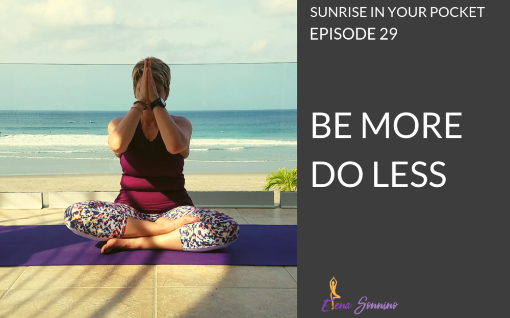 EP 29 sunrise in your pocket podcast be more do less elena sonnino.png