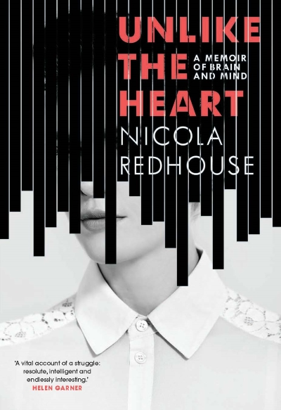 Unlike the Heart:  - a memoir of brain and mindUNLIKE THE HEART: A MEMOIR OF BRAIN AND MIND'Unlike the heart … a brain cannot be understood as a static organ. It changes with its history and with every present moment.'After the birth of her first child, Nicola Redhouse experiences an unrelenting anxiety that quickly overwhelms her. Her immense love for her child can't protect her from the dread that prevents her leaving the house, opening the mail, eating. Nor, it seems, can the psychoanalytic thinking she has absorbed through her family and her many years of therapy.In an attempt to understand the source of her panic, Nicola starts to thread together what she knows about herself and her family with explorations of the human mind in philosophy, science and literature. What role do genetics play in postnatal anxiety? Do the biological changes of motherhood offer a complete explanation? Is the Freudian idea of the mind outdated? Can more recent combined theories from neuroscientists and psychoanalysts provide the answers? How might we be able to know ourselves through our genes, our biology, our family stories and our own ever-unfolding narratives?In this compelling and insightful memoir, Nicola blends her personal experiences with the historical progression of psychoanalysis. In the end, much like in analysis, it is the careful act of narrative construction that yields the answers.