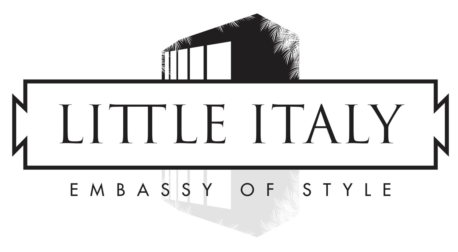 LITTLE ITALY- Embassy of Style