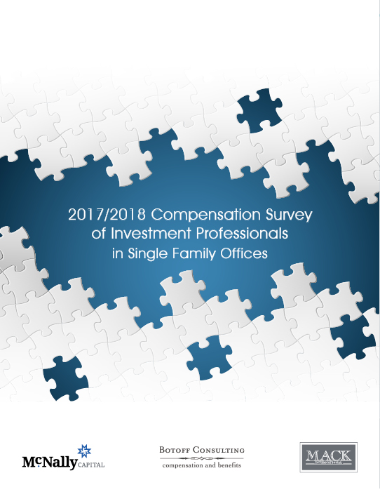 2017–2018 Single Family Office Investment Team Compensation Survey - Conducted with McNally Capital and Mack International– Published January 2018