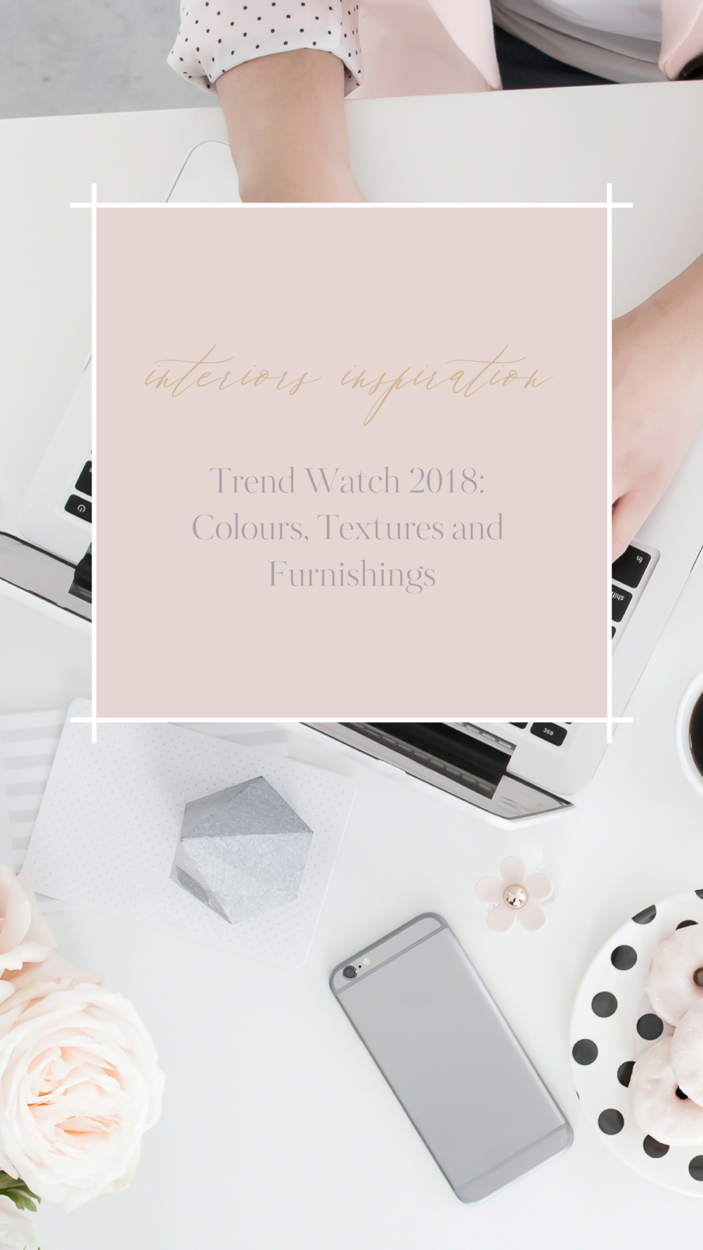 Trend Watch 2018_ Colours, Textures and Furnishings.png