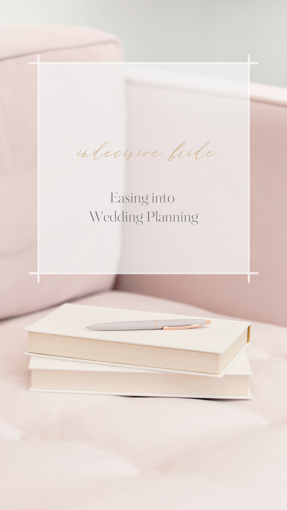 The Indecisive Bride's Guide to Easing into Wedding Planning.png