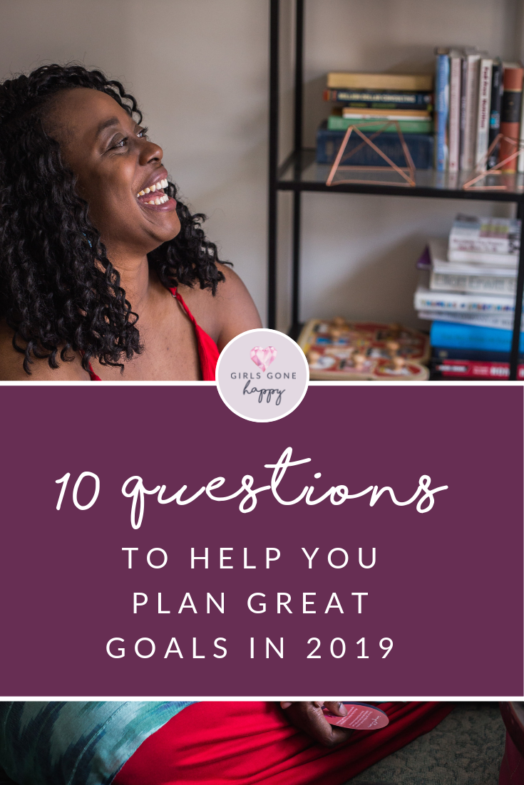 10 Questions to Plan Great Goals in 2019 | Girls Gone Happy.png