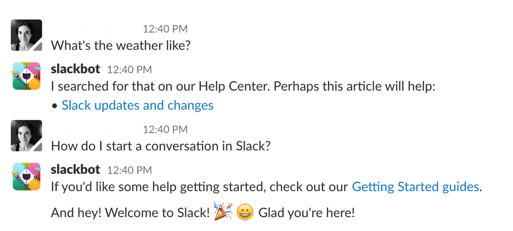 Just think of the current generation of commonly used chat-bots like Slack's 'slackbot'. This bot is designed with a specific purpose in mind and responds to set inquiries.