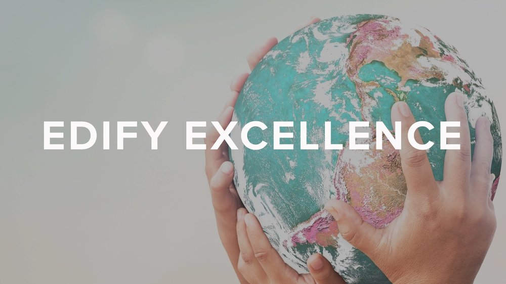Edify EXCELLENCE - What if you could come along side and partner with some amazing world changers?