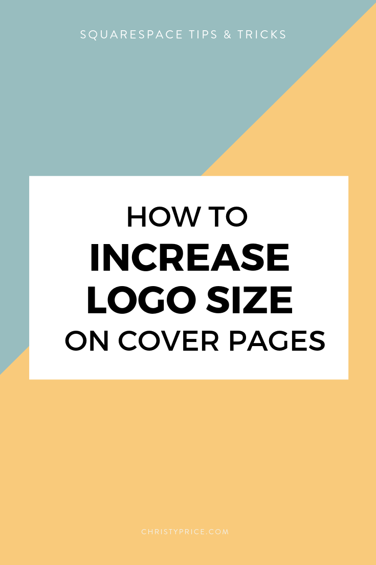 How To Increase Logo Size On Cover Pages Squarespace Web Design By Christy Price