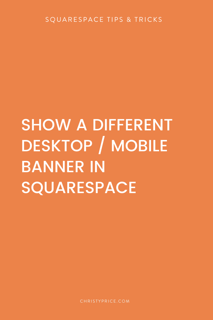How To Show A Different Banner Image On Mobile In Squarespace Squarespace Web Design By Christy Price Austin Texas