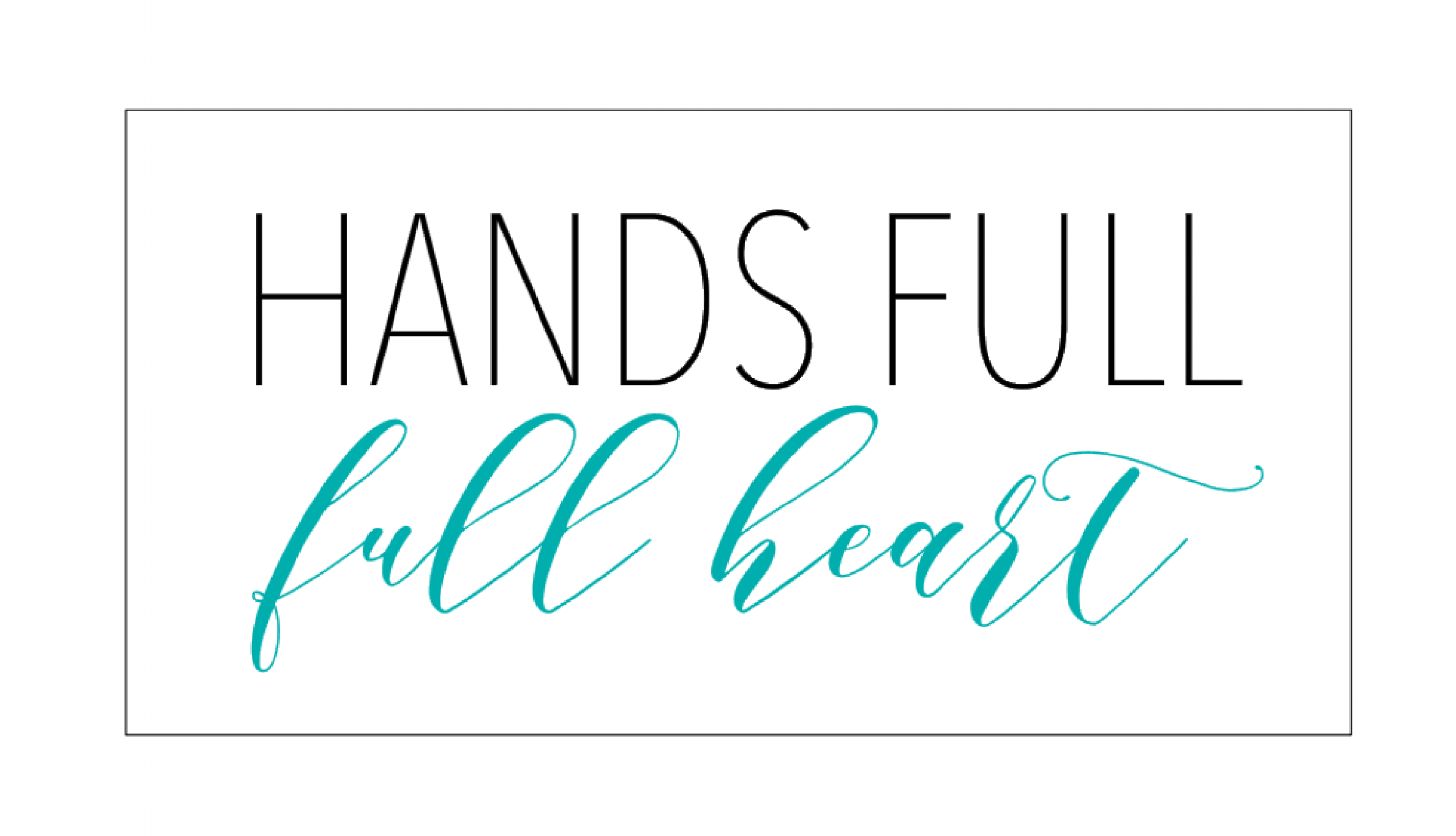 Hands Full | Full Heart