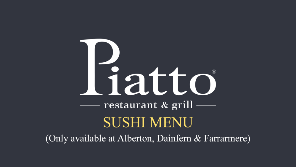 PIATTO SUSHI - Only available at Dainfern, Farrarmere & Eastgate branches.CLICK HERE TO VIEW THE FULL MENU