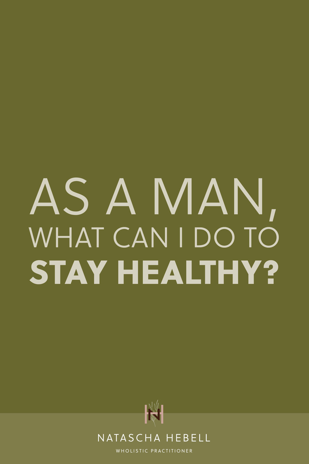 As a man, what can I do to stay healthy?   Natascha Hebell, Wholistic Practitioner