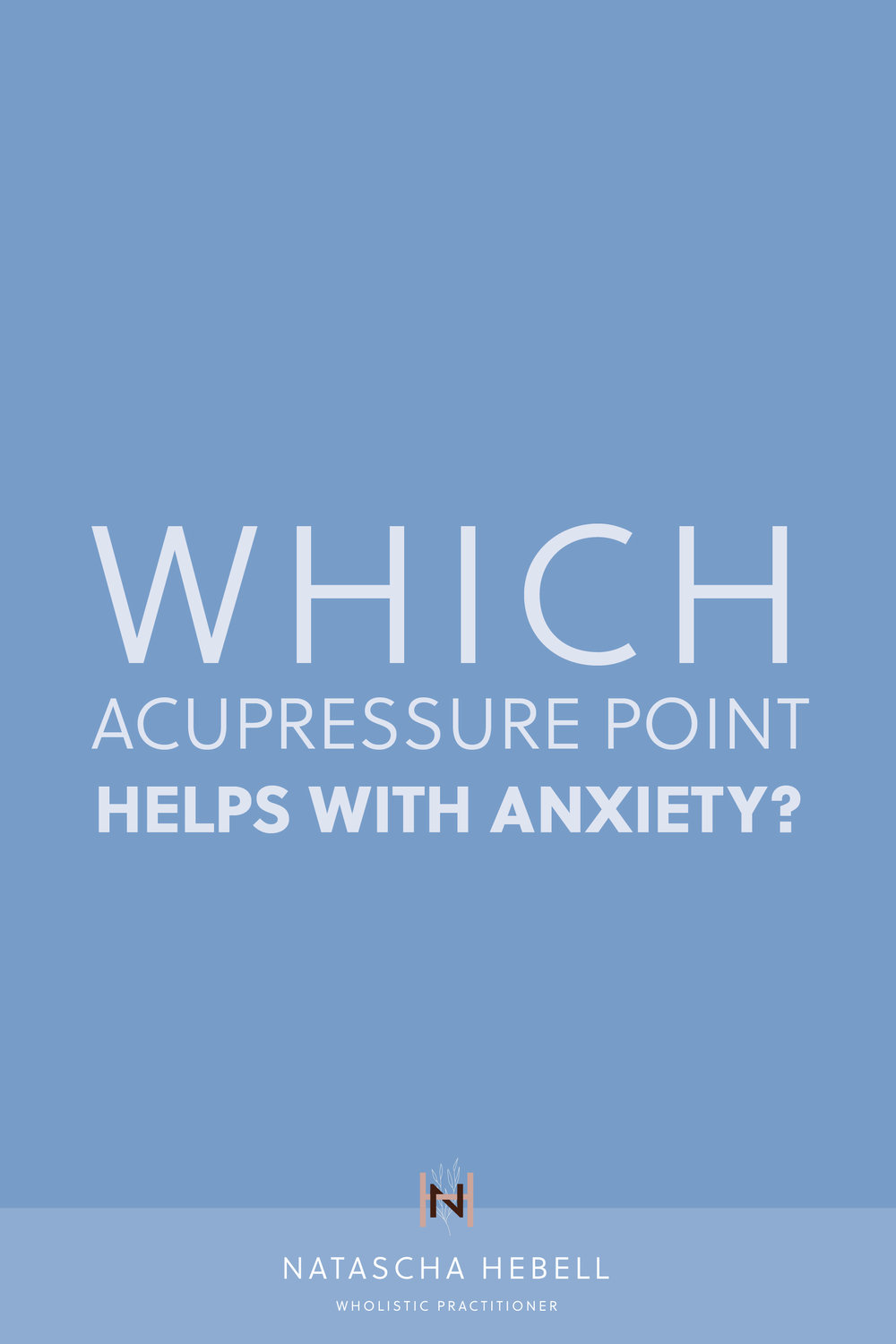 Which acupressure point helps with anxiety?   Natascha Hebell, Wholistic Practitioner