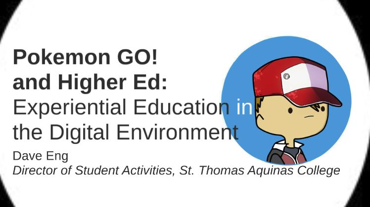 Pokemon GO! and Higher Ed: Experiential Education in the Digital Environment - (March, 2017) National Association of Student Affairs Professionals (NASPA) National Conference. San Antonio.