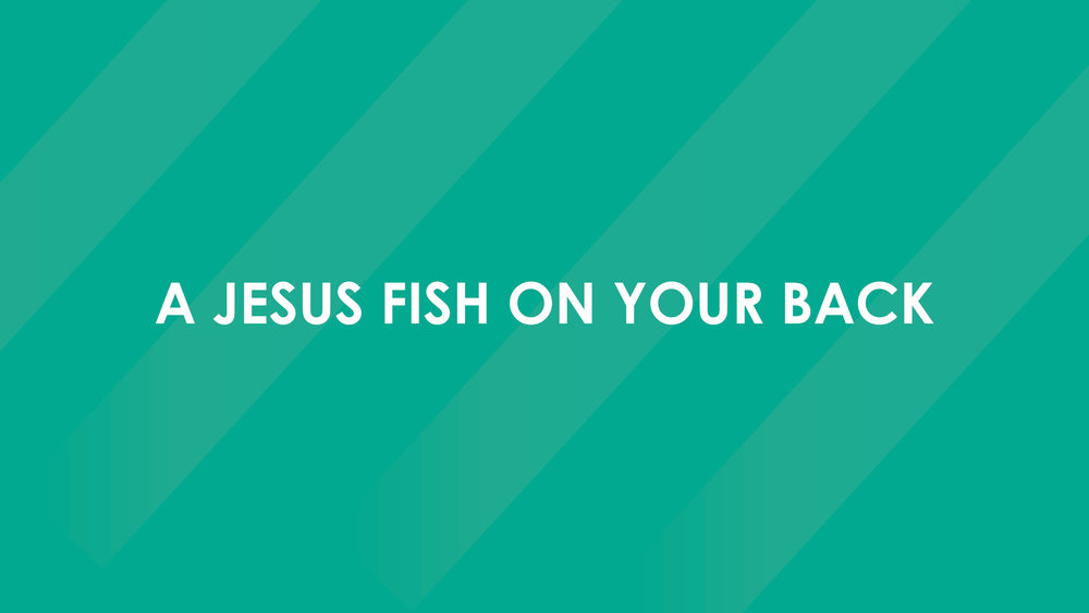 A Jesus Fish on Your Back.jpg