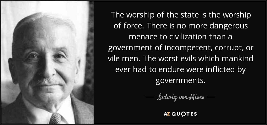 quote-the-worship-of-the-state-is-the-worship-of-force-there-is-no-more-dangerous-menace-to-ludwig-von-mises-82-25-26.jpg