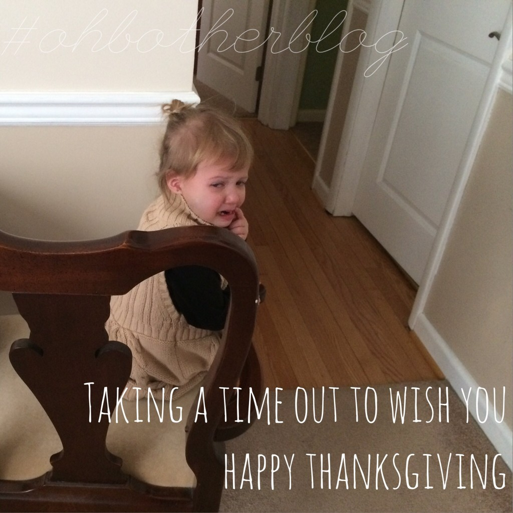 Time Out to Say Happy Thanksgiving @ohbotherblog