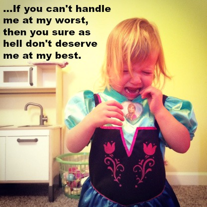 "Introspective Toddler ""If you can handle me at my worst then you sure as hell don't deserve me at my best."" @ohbotherblog"