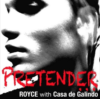 PRETENDER - Royce & Casa de Galindo  - Vocals and Lyrics by RoyceProduced by Casa de GalindoReleased: June 18, 2013 Download