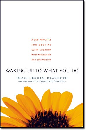 Waking Up to What You Do,  Diane Eshin Rizzetto