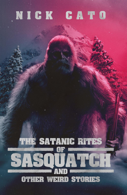 The Satanic Rites of Sasquatch_Nick Cato.jpg